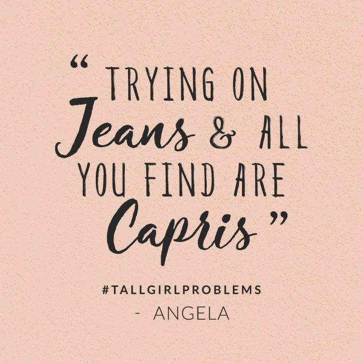tall girl problems: trying on jeans and all you find are capris